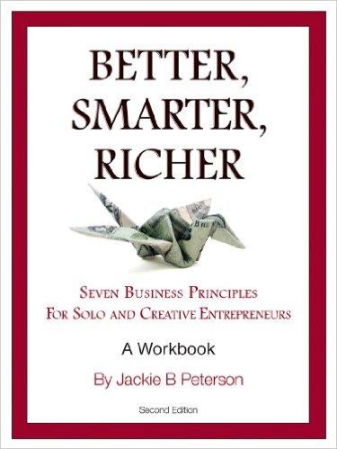 Better, Smarter, Richer: Seven Business Principles for Encore, Solo and Creative Entrepreneurs
